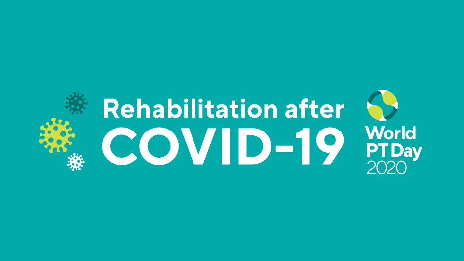 Rehabilitation after COVID-19: World PT Day 2020